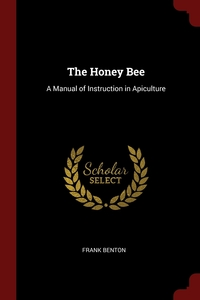 The Honey Bee: A Manual of Instruction in Apiculture, Frank Benton обложка-превью