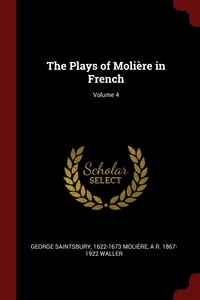 The Plays of Molière in French; Volume 4, George Saintsbury, 1622-1673 Moliere, A R. 1867-1922 Waller обложка-превью