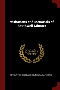 Visitations and Menorials of Southwell Minster, Arthur Francis Leach, Southwell Cathedral обложка-превью