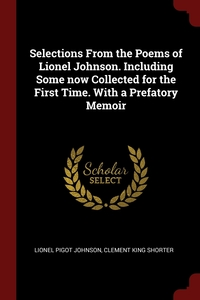 Selections From the Poems of Lionel Johnson. Including Some now Collected for the First Time. With a Prefatory Memoir, Lionel Pigot Johnson, Clement King Shorter обложка-превью
