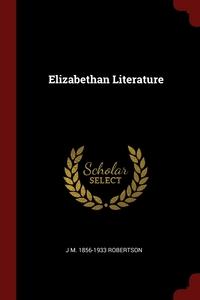 Elizabethan Literature, J M. 1856-1933 Robertson обложка-превью
