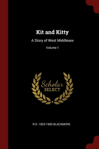 Kit and Kitty: A Story of West Middlesex; Volume 1, R D. 1825-1900 Blackmore обложка-превью