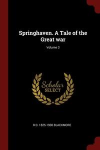 Springhaven. A Tale of the Great war; Volume 3, R D. 1825-1900 Blackmore обложка-превью