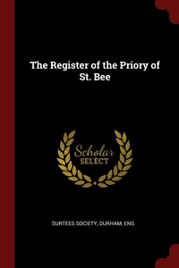 The Register of the Priory of St. Bee, Durham Eng Surtees Society обложка-превью