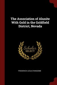 The Association of Alunite With Gold in the Goldfield District, Nevada, Frederick Leslie Ransome обложка-превью