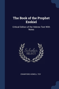 The Book of the Prophet Ezekiel: Critical Edition of the Hebrew Text With Notes, Crawford Howell Toy обложка-превью