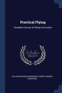 Practical Flying: Complete Course of Flying Instruction, William Gordon McMinnies, Henry Graeme Anderson обложка-превью