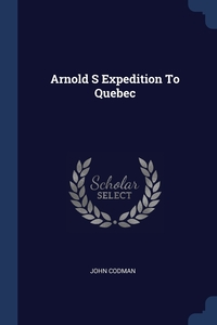 Arnold S Expedition To Quebec, John Codman обложка-превью