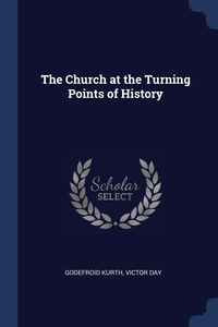 The Church at the Turning Points of History, Godefroid Kurth, Victor Day обложка-превью