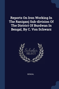 Reports On Iron Working In The Raniganj Sub-division Of The District Of Burdwan In Bengal, By C. Von Schwarz, Bengal обложка-превью