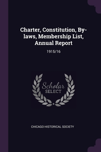 Charter, Constitution, By-laws, Membership List, Annual Report: 1915/16, Chicago Historical Society обложка-превью