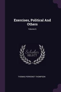 Exercises, Political And Others; Volume 6, Thomas Perronet Thompson обложка-превью