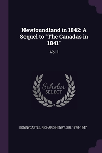 Newfoundland in 1842: A Sequel to 'The Canadas in 1841': Vol. I, Richard Henry Bonnycastle обложка-превью
