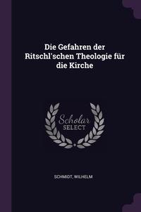Die Gefahren der Ritschl'schen Theologie für die Kirche, Wilhelm Schmidt обложка-превью