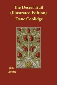 The Desert Trail (Illustrated Edition), Dane Coolidge, Douglas Duer, P. J. Monahan обложка-превью