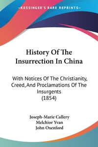 History Of The Insurrection In China: With Notices Of The Christianity, Creed, And Proclamations Of The Insurgents (1854), Joseph-Marie Callery, Melchior Yvan обложка-превью