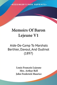 Memoirs Of Baron Lejeune V1: Aide-De-Camp To Marshals Berthier, Davout, And Oudinot (1897), Louis Francois Lejeune, John Frederick Maurice обложка-превью