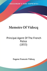 Memoirs Of Vidocq: Principal Agent Of The French Police (1853), Eugene Francois Vidocq обложка-превью