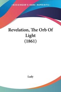Книга под заказ: «Revelation, The Orb Of Light (1861)»