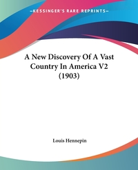A New Discovery Of A Vast Country In America V2 (1903), Louis Hennepin обложка-превью