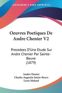 Oeuvres Poetiques De Andre Chenier V2: Precedees D'Une Etude Sur Andre Chenier Par Sainte-Beuve (1879), Andre Chenier, Charles Augustin Sainte-Beuve, Louis Moland обложка-превью
