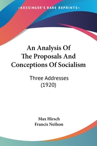 An Analysis Of The Proposals And Conceptions Of Socialism: Three Addresses (1920), Max Hirsch, Francis Neilson обложка-превью
