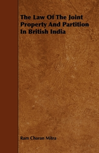 The Law of the Joint Property and Partition in British India, Ram Charan Mitra обложка-превью