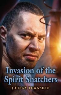 Книга под заказ: «Invasion of the Spirit Snatchers»