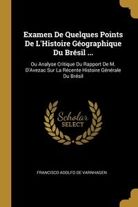 Книга под заказ: «Examen De Quelques Points De L'Histoire Géographique Du Brésil ...»
