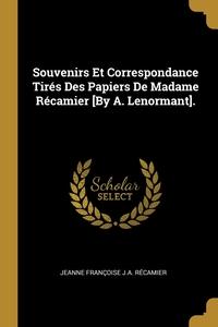 Souvenirs Et Correspondance Tirés Des Papiers De Madame Récamier [By A. Lenormant]., Jeanne Francoise J.A. Recamier обложка-превью