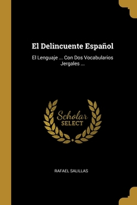 El Delincuente Español: El Lenguaje ... Con Dos Vocabularios Jergales ..., Rafael Salillas обложка-превью