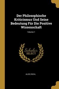 Der Philosophische Kriticismus Und Seine Bedeutung Für Die Positive Wissenschaft; Volume 1, Alois Riehl обложка-превью