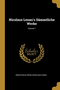 Nicolaus Lenau's Sämmtliche Werke; Volume 1, Anastasius Grun, Nicolaus Lenau обложка-превью