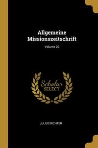 Allgemeine Missionszeitschrift; Volume 20, Julius Richter обложка-превью