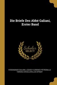 Die Briefe Des Abbé Galiani, Erster Band, Ferdinando Galiani, Louise Florence Petronille Tard Epinay обложка-превью