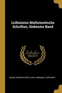 Leibnizens Mathematische Schriften, Siebenter Band, Georg Heinrich Pertz, Karl Immanuel Gerhardt обложка-превью