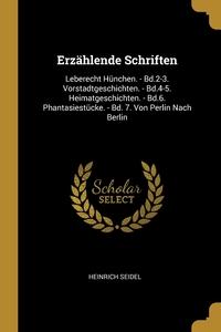 Erzählende Schriften: Leberecht Hünchen. - Bd.2-3. Vorstadtgeschichten. - Bd.4-5. Heimatgeschichten. - Bd.6. Phantasiestücke. - Bd. 7. Von Perlin Nach Berlin, Heinrich Seidel обложка-превью