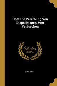 Über Die Vererbung Von Dispositionen Zum Verbrechen, Carl Rath обложка-превью