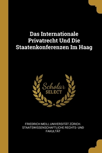 Das Internationale Privatrecht Und Die Staatenkonferenzen Im Haag, Friedrich Meili, Universitat Zur Rechts- Und Fakultat обложка-превью