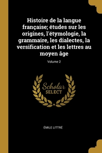 Книга под заказ: «Histoire de la langue française; études sur les origines, l'étymologie, la grammaire, les dialectes, la versification et les lettres au moyen âge; Volume 2»