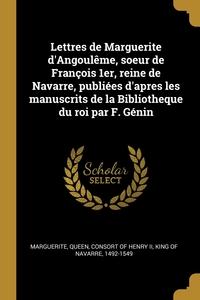 Lettres de Marguerite d'Angoulême, soeur de François 1er, reine de Navarre, publiées d'apres les manuscrits de la Bibliotheque du roi par F. Génin, Queen consort of Henry II Marguerite обложка-превью
