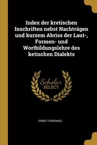 Книга под заказ: «Index der kretischen Inschriften nebst Nachträgen und kurzem Abriss der Laut-, Formen- und Wortbildungslehre des ketischen Dialekts»