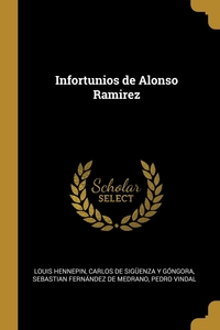 Infortunios de Alonso Ramirez, Louis Hennepin, Carlos de Siguenza y Gongora, Sebastian Fernandez de Medrano обложка-превью
