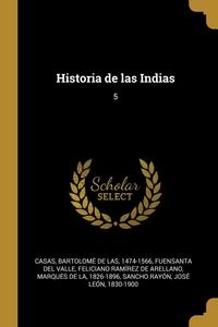 Historia de las Indias: 5, Bartolome De Las Casas, Feliciano Ramirez Fuensanta del Valle, Jose Leon Sancho Rayon обложка-превью