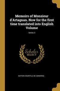 Книга под заказ: «Memoirs of Monsieur d'Artagnan. Now for the first time translated into English Volume; Series 3»