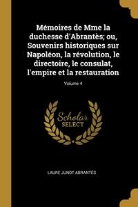 Книга под заказ: «Mémoires de Mme la duchesse d'Abrantès; ou, Souvenirs historiques sur Napoléon, la révolution, le directoire, le consulat, l'empire et la restauration; Volume 4»