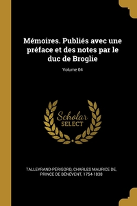 Книга под заказ: «Mémoires. Publiés avec une préface et des notes par le duc de Broglie; Volume 04»