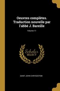 Книга под заказ: «Oeuvres complètes. Traduction nouvelle par l'abbé J. Bareille; Volume 11»
