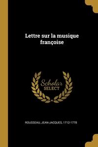 Lettre sur la musique françoise, Rousseau Jean-Jacques 1712-1778 обложка-превью