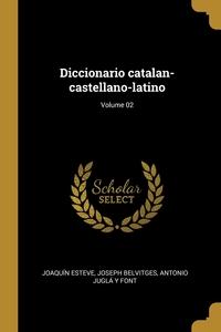 Книга под заказ: «Diccionario catalan-castellano-latino; Volume 02»